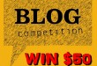 Blog Competition - WIN $50